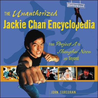 The Unauthorized Jackie Chan Encyclopedia by John Corcoran