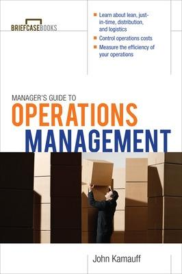 Manager's Guide to Operations Management by John W. Kamauff