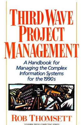Third Wave Project Management: A Handbook for Managing the Complex Information System for the 1990's by Rob Thomsett