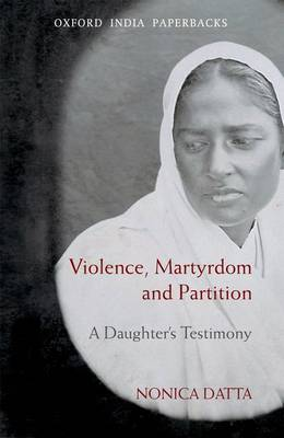 Violence, Martyrdom, and Partition by Nonica Datta