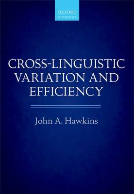 Cross-Linguistic Variation and Efficiency by John A. Hawkins