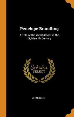 Penelope Brandling: A Tale of the Welsh Coast in the Eighteenth Century by Vernon Lee
