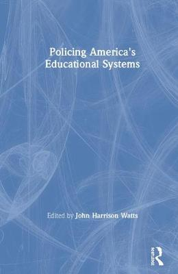 Policing America's Educational Systems by John Harrison Watts