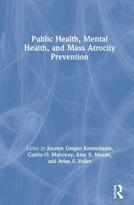 Public Health, Mental Health, and Mass Atrocity Prevention book
