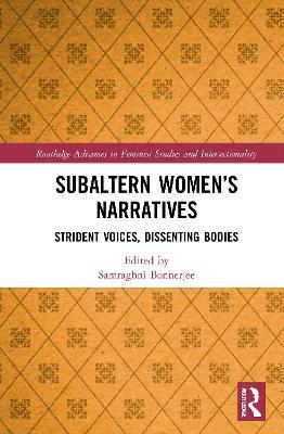 Subaltern Women's Narratives: Strident Voices, Dissenting Bodies book
