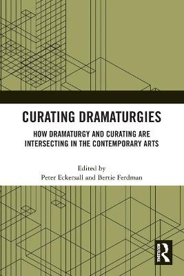 Curating Dramaturgies: How Dramaturgy and Curating are Intersecting in the Contemporary Arts book