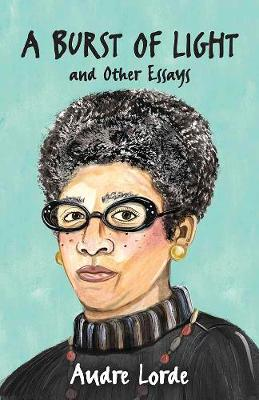 A Burst of Light: and Other Essays by Audre Lorde