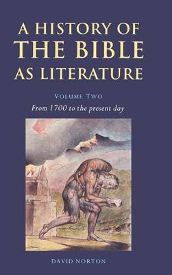 A History of the Bible as Literature: Volume 2, From 1700 to the Present Day by David Norton