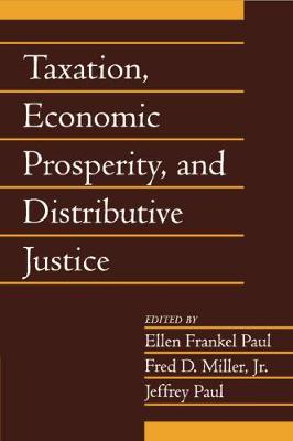 Taxation, Economic Prosperity, and Distributive Justice: Volume 23, Part 2 by Ellen Frankel Paul