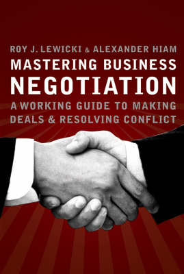 Mastering Business Negotiation: A Working Guide to Making Deals and Resolving Conflict by Roy J. Lewicki