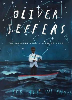 Oliver Jeffers: The Working Mind and Drawing Hand by Oliver Jeffers