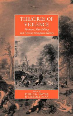 Theatres of Violence by Philip G. Dwyer