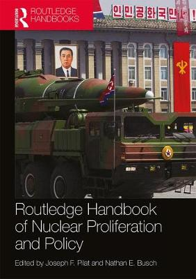 Routledge Handbook of Nuclear Proliferation and Policy by Joseph F. Pilat