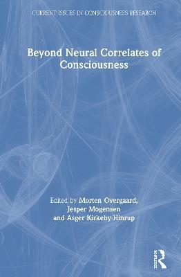 Beyond Neural Correlates of Consciousness by Morten Overgaard