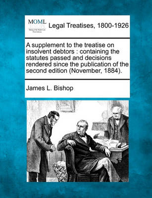 Supplement to the Treatise on Insolvent Debtors by James L Bishop