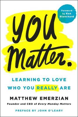 You Matter.: Learning to Love Who You Really are by Matthew Emerzian