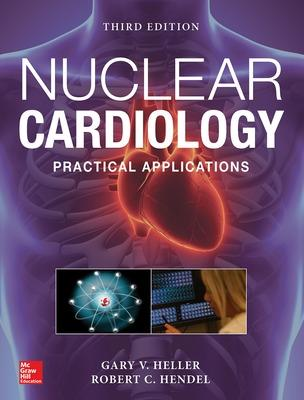 Nuclear Cardiology: Practical Applications, Third Edition by Gary V. Heller