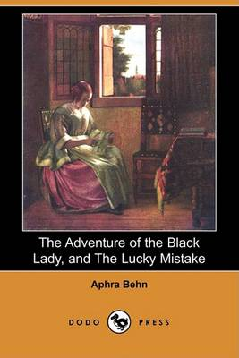 The Adventure of the Black Lady, and the Lucky Mistake (Dodo Press) by Aphra Behn