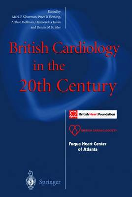 British Cardiology in the 20th Century by Mark E. Silverman