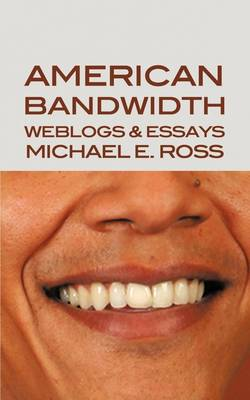 American Bandwidth: Weblogs & Essays by Michael E. Ross