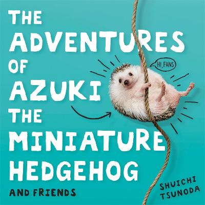 The Adventures of Azuki the Miniature Hedgehog and Friends book