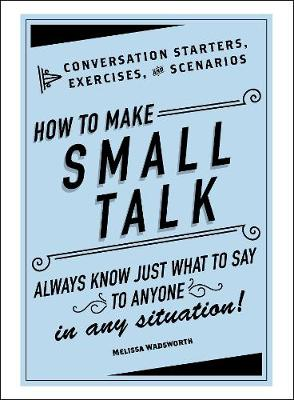 How to Make Small Talk by Melissa Wadsworth