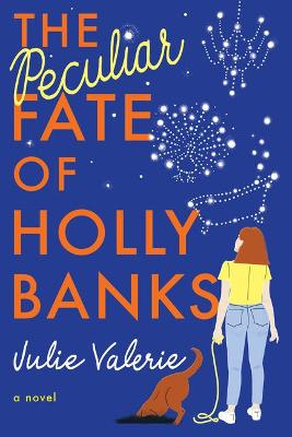The Peculiar Fate of Holly Banks: A Novel by Julie Valerie