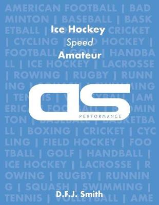 DS Performance - Strength & Conditioning Training Program for Ice Hockey, Speed, Amateur by D F J Smith