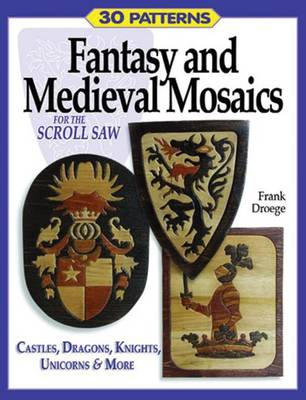 Fantasy and Medieval Mosaics for the Scroll Saw by Frank Droege