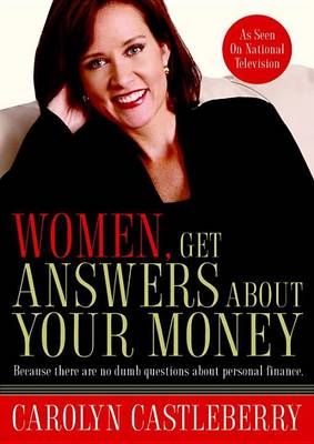 Women, Get Answers About your Money: Because There are No Dumb Questions About Personal Finances by Carolyn Castleberry