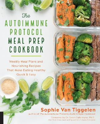 The Autoimmune Protocol Meal Prep Cookbook: Weekly Meal Plans and Nourishing Recipes That Make Eating Healthy Quick & Easy book