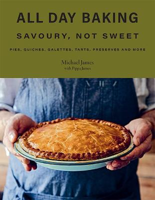 All Day Baking: Savoury, Not Sweet by Michael James