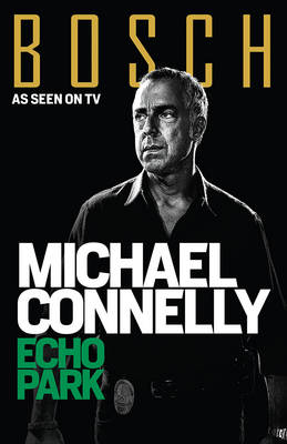 Echo Park (Bosch Tv Tie-in) by Michael Connelly
