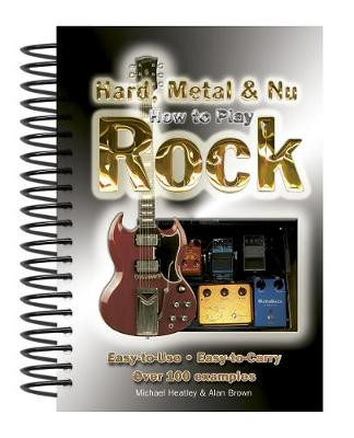 How To Play Hard, Metal & Nu Rock: Easy-to-Use, Easy-to-Carry, Over 100 Examples book