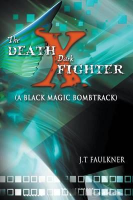 The Death-X Dark Fighter (a Black Magic Bombtrack) by J T Faulkner