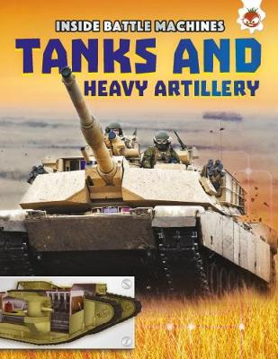 Inside Battle Machines: Tanks and Heavy Artillery by Chris Oxlade
