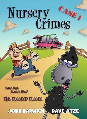 Nursery Crimes Baaa Baa Black Sheep: The Fleeced Fleece Book 1 by John Barwick and Illustrated by Dave Atze