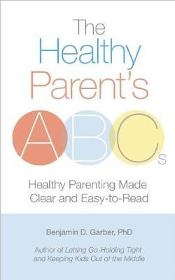 Healthy Parent's ABC's by Benjamin D. Garber