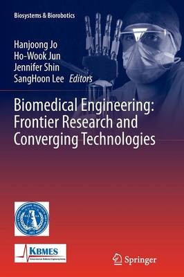 Biomedical Engineering: Frontier Research and Converging Technologies by Hanjoong Jo