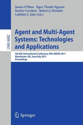 Agent and Multi-Agent Systems: Technologies and Applications by Keeley Crockett