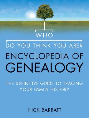 Who Do You Think You Are? Encyclopedia of Genealogy by Nick Barratt