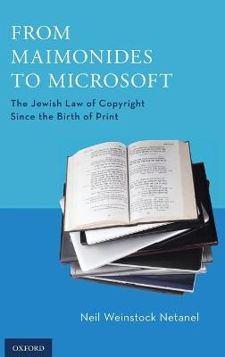 From Maimonides to Microsoft by Neil Weinstock Netanel