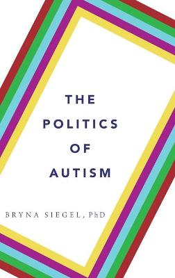 The Politics of Autism: What It Means For America by Bryna Siegel