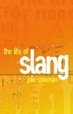 Life of Slang by Julie Coleman