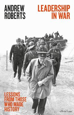 Leadership in War: Lessons from Those Who Made History by Andrew Roberts