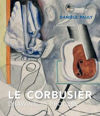 Le Corbusier: Drawing as Process book