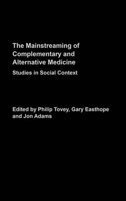 Mainstreaming Complementary and Alternative Medicine: Studies in Social Context book