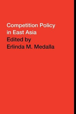 Competition Policy in East Asia by Erlinda Medalla