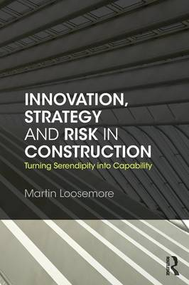 Innovation, Strategy and Risk in Construction by Martin Loosemore