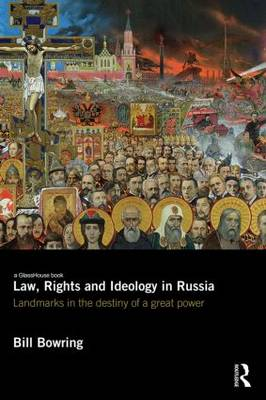 Law, Rights and Ideology in Russia by Bill Bowring